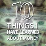 10 Things I Have Learned About Money