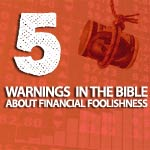 The Bible's Warnings On Financial Foolishness