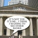 It Might Be Time To Break Up With Your Bank