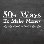 50 Ways To Make Money: Maximizing, Creating And Increasing Your Income
