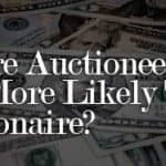 Why Are Auctioneers Ten Times More Likely To Be A Millionaire Than The Average Joe?