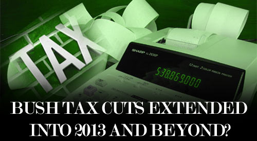 Bush Tax Cuts Extended Into 2013?