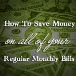 How To Save Money On Just About All Of Your Regular Monthly Bills