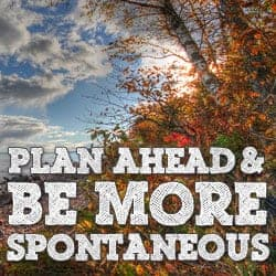 Plan ahead and be more spontaneous