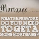 What Paperwork Do You Need To Get A Home Mortgage?