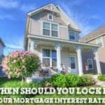 When Should You Lock In A Mortgage Interest Rate? Pros And Cons Of Locking In Your Rate