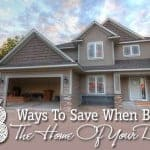18 Ways To Save When Building The Home Of Your Dreams