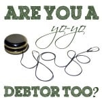 Are You A Yo-Yo Debtor, Too?