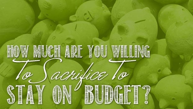 sacrifice-to-stay-on-budget1