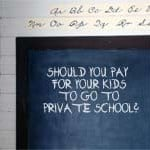 Should You Pay For Your Kids To Go To Private School?