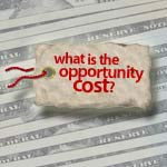 When Making Big Decisions, Consider The Opportunity Cost