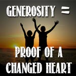 Generosity Is Proof Of Repentance And A Changed Heart