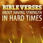 Bible Verses About Having Strength During Hard TImes