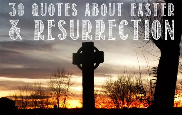 Easter Quotes: 30 Quotes About Easter And Resurrection: He Is Risen