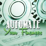 Easy Ways You Can Automate Your Finances While Staying Focused On Your Goals