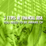 3 Types Of Financial Risk You Need to Be Aware Of