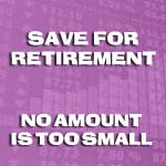 It's Never Too Late To Save for Retirement, And No Amount Is Too Small
