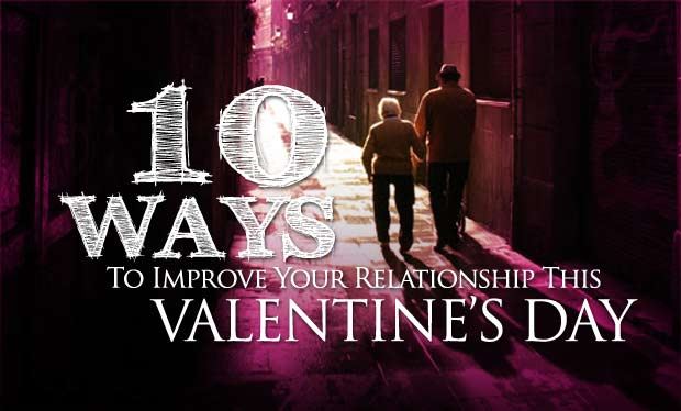 Here are ten ways to improve your relationship on Valentine's Day, and throughout the year.