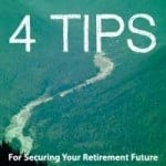4 Tips For Securing Your Retirement Future