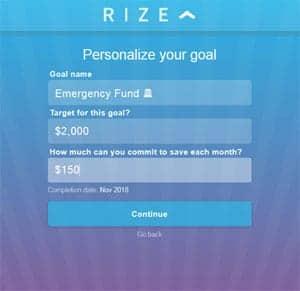 """Rize Money Goal """"width ="""" 300 """"height ="""" 291 """"/> </p> <p> <strong> Add New Savings Goals </strong> </p> <p> За да настроите нова цел за спестявания извън първата си, просто кликнете върху бутона """"+"""" плюс на началната страница на Rize и след това изберете """"Добавяне на нова цел"""" </p> <p> Rize ще ви зададе няколко въпроса: </p> <ol> <li> <strong> За какво спестявате </strong> Въведете име за целта си. Можете също да изберете емотикони или икони, които да представят целта. </li> <li> <strong> Колко се опитвате да спасите </strong> Въведете общата сума, която искате да запазите </li> <li> <strong> Кога имате нужда от нея </strong> Въведете дата, на която искате да имате спестени тези пари </li> <li> <strong> Колко бихте искали да спасите към тази цел всеки месец? </strong> Въведете колко искате да запазите всеки месец за целта си. Това ще ви даде предложената сума. </li> </ol> <p> <img class="""