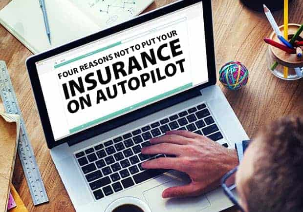 Four Reasons Not To Put Your Insurance On Autopilot