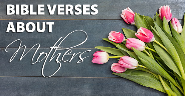 Bible Verses About Mothers: Gratitude And Encouragement For Moms