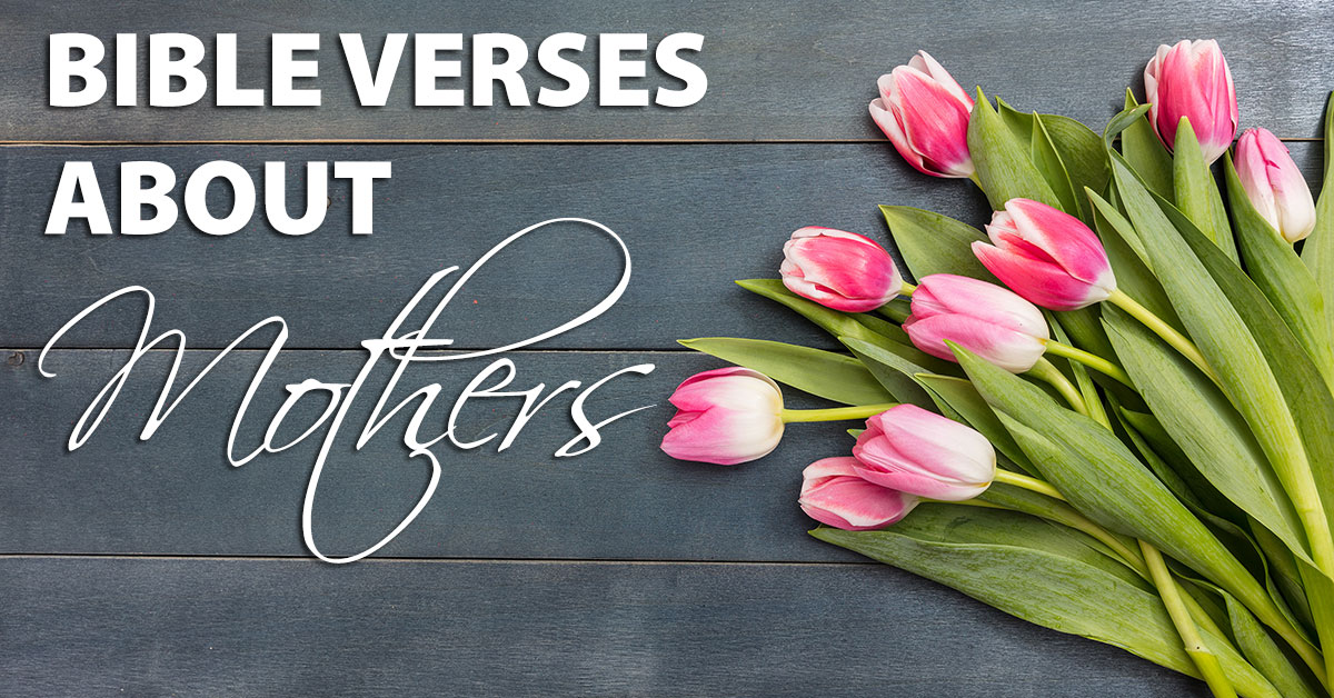 Bible Verses About Mothers Gratitude And Encouragement For Moms